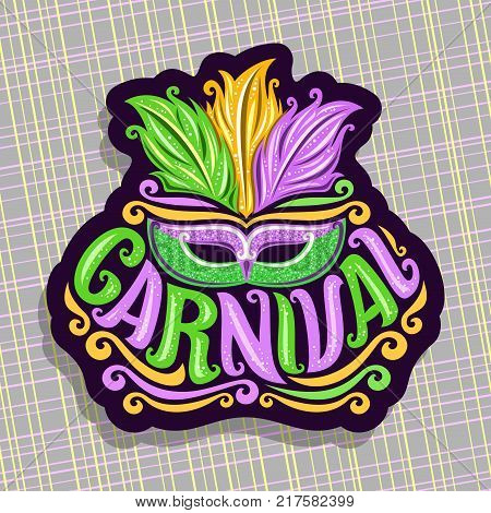 Vector logo for Carnival, poster with brazilian feather headdress and venetian masquerade mask, original font for word title carnival, sign for mardi gras carnival in New Orleans on grey background.