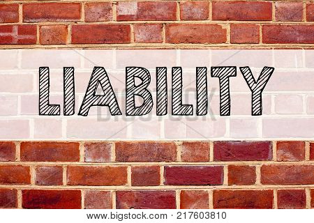 Conceptual announcement text caption inspiration showing Liability. Business concept for Accountability Legal Blame Risk written on old brick background with space