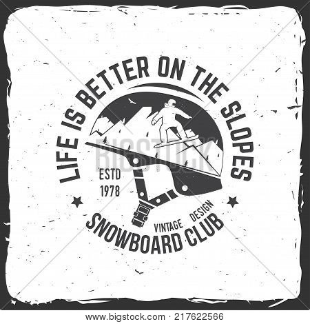 Life is better on the slopes. Snowboard Club. Vector illustration. Concept for shirt , print, stamp or tee. Vintage typography design with snowboard and mountain silhouette. Extreme winter sport.