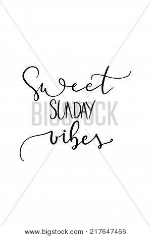Hand drawn lettering. Ink illustration. Modern brush calligraphy. Isolated on white background. Sweet sunday vibes.