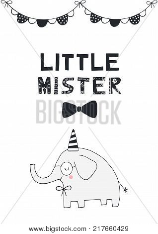 Little Mister- nursery birthday poster with elephant and lettering in scandinavian style. Monochrome vector illustration.