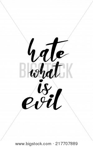 Hand drawn lettering. Ink illustration. Modern brush calligraphy. Isolated on white background. Hate what is evil.