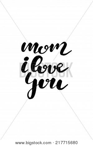 Hand drawn lettering. Ink illustration. Modern brush calligraphy. Isolated on white background. Mom i love you.