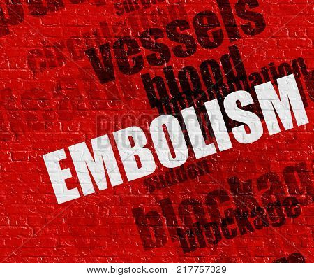 Medicine concept: Red Brick Wall with Embolism on it . Embolism - on the Brick Wall with Wordcloud Around .
