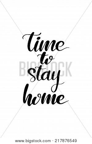 Hand drawn lettering. Ink illustration. Modern brush calligraphy. Isolated on white background. Time to stay home.