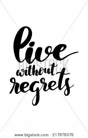 Hand drawn lettering. Ink illustration. Modern brush calligraphy. Isolated on white background. Live without regrets.