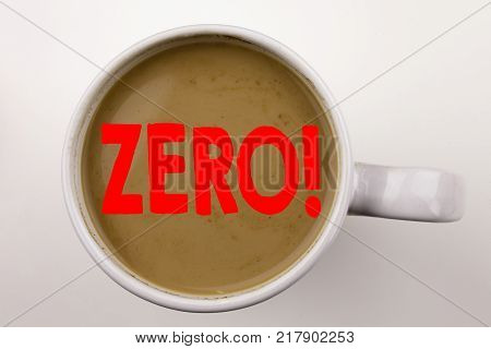 Word, writing Zero text in coffee in cup. Business concept for Zero Zeros Nought Tolerance on white background with space. Black text with red word.