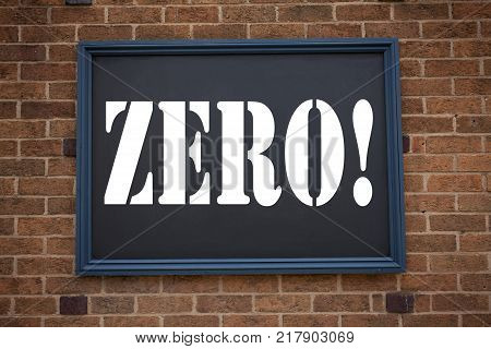 Conceptual hand writing text caption showing announcement Zero. Business concept for  Zero Zeros Nought Tolerance written on frame old brick background with space