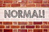 Conceptual announcement text caption inspiration showing Normal. Business concept for Confidence Abnormal Normality Problem Issue written on old brick background with space poster