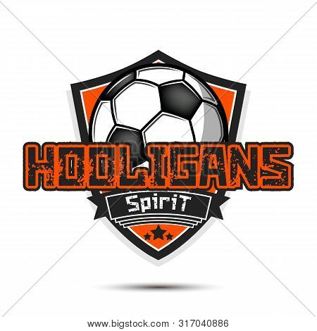 Football Hooligans Spirit. Football Logo Design Template. Soccer Emblem Pattern. Vintage Style On Is