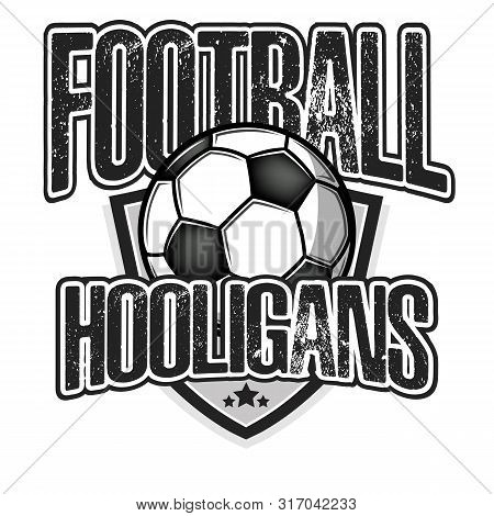 Football Hooligans. Football Logo Design Template. Soccer Emblem Pattern. Vintage Style On Isolated
