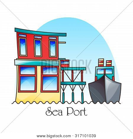 Ship At Harbor Or Seaport Exterior View. Building On Sea Or River. Ocean Inland Port Facade. Naval A