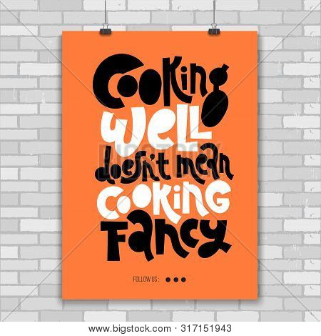 Cooking Well Does Not Mean Cooking Fancy. Fun Poster With Quote About Cooking Made In Flat Style Vec