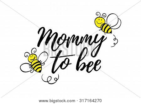 Mommy To Bee Phrase With Doodle Bees On White Background. Lettering Poster, Card Design Or T-shirt,