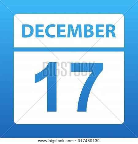 December 17. White Calendar On A Colored Background. Day On The Calendar. Seventeenth Of December. B