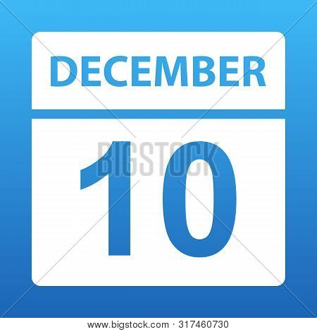 December 10. White Calendar On A Colored Background. Day On The Calendar. Tenth Of December. Blue Ba