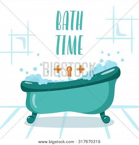 Bath Room In Flat Style With Bath Time Sign, Bath Tab With Foam And Soap Bubbles, Vector Illustratio