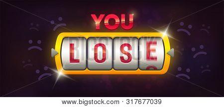 You Lose. Casino Loss. Slot Machine. Machine Spin Wheel.
