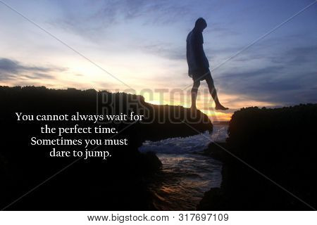 Inspirational Motivational Quote - You Cannot Always Wait For The Perfect Time. Sometimes You Must D