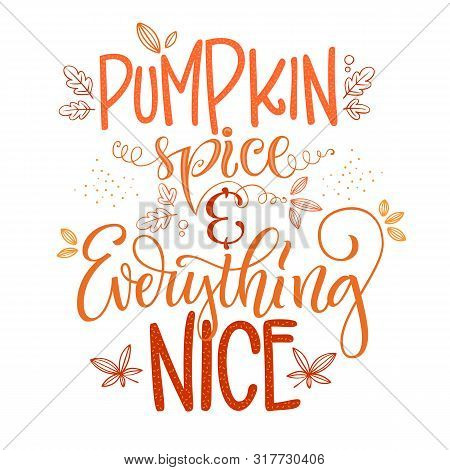 Pumpkin Spice And Everything Nice - Quote. Autumn Pumpkin Spice Season Handdrawn Lettering Phrase. V