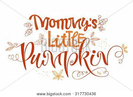 Mommy Little Pumpkin - Quote. Baby Shower, Autumn Party Handdrawn Lettering Phrase. Vector Calligrap