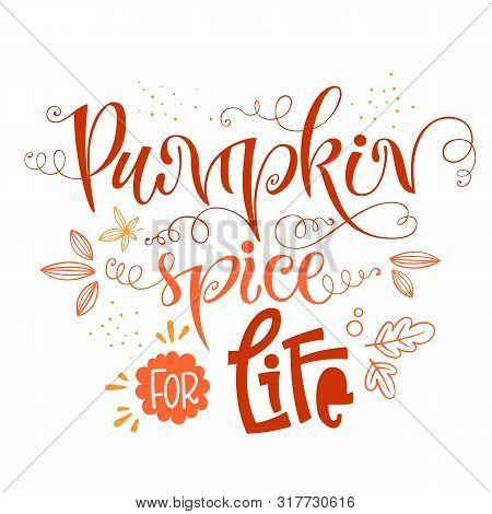 Pumpkin Spice For Life - Quote. Autumn Pumpkin Spice Season Handdrawn Lettering Phrase. Vector Calli