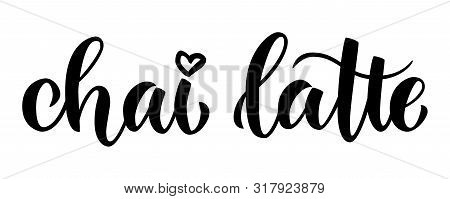 Chai Latte. Brush Lettering Handwritten Composition For Menus, Cafe Posters, Logotype, Commercials.