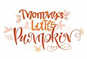 Mommy Little Pumpkin - quote. Baby shower, Autumn party handdrawn lettering phrase. Vector calligraphy illustration. Hand drawn lettering on white background. Modern design element. Seasonal celebration. Lettering typography. October party. Happy thanksgi poster