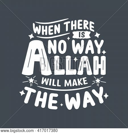 When There Is No Way Allah Will Make The Way- Muslim Religion Quotes Best Typography.