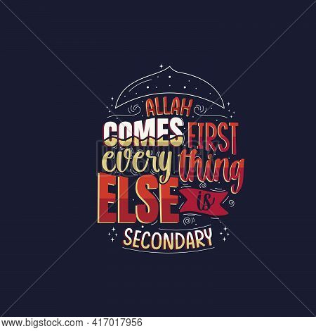 Allah Comes First Everything Else Is Secondary- Islamic Quotes Lettering