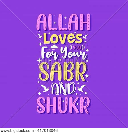 Allah Loves You For Your Sabr And Shukr- Muslim Religion Inspirational Quotes Typography.