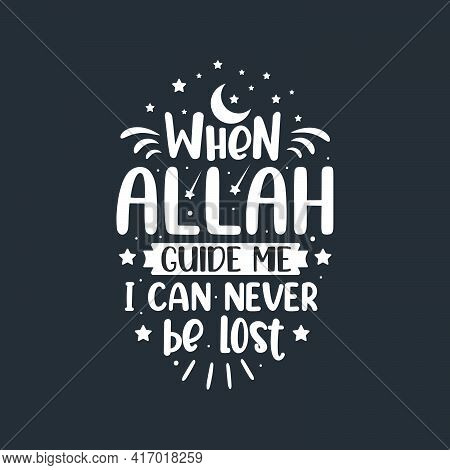 When Allah Guide Me I Can Never Be Lost- Islamic Best Quotes Lettering.