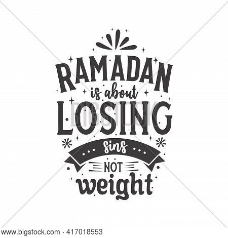 Ramadan Is About Losing Sins Not Weight- Muslim Holy Month Quote Lettering