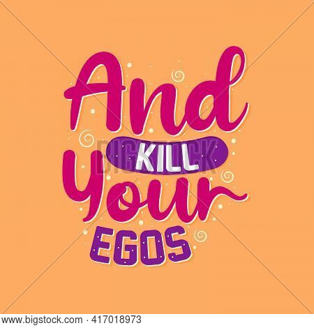 And Kill Your Egos- Muslim Lettering, Religion Inspirational Quote.