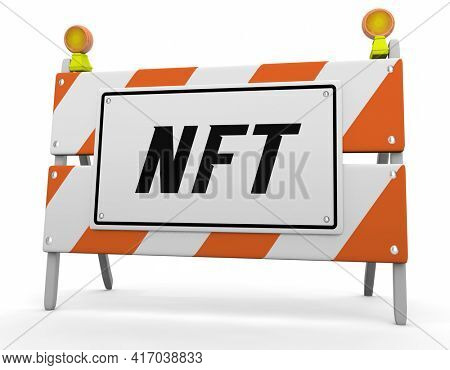 NFT Non-Fungible Tokens Cryptocurrency New Technology Blockchain Barricade Warning 3d Illustration