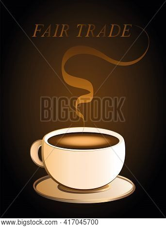 Fairtrade Coffee With Aroma And Fair Trade Text. Vector Illustration On Brown Background.