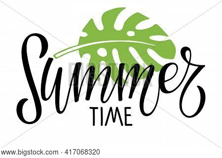 Summertime Lettering And Tropical Leaf. Hot Season Tropical Background. For Poster, Banner, Coupon.