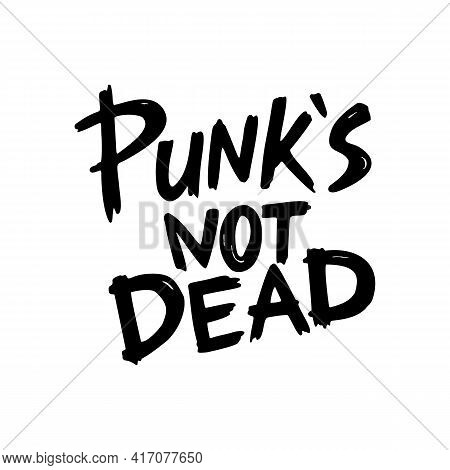 Punk Rock Collection. Punk S Not Dead Monochrome Inscription In Hand-drawn Style On White Background