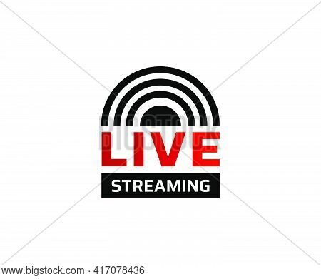 Live Streaming Icon. Sticker For Broadcasting, Livestream Or Online Stream. Icon Design Element.