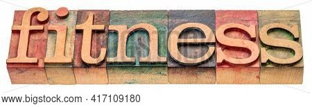 fitness - isolated word abstract in vintage letterpress wood type, wellness and healthy lifestyle concept