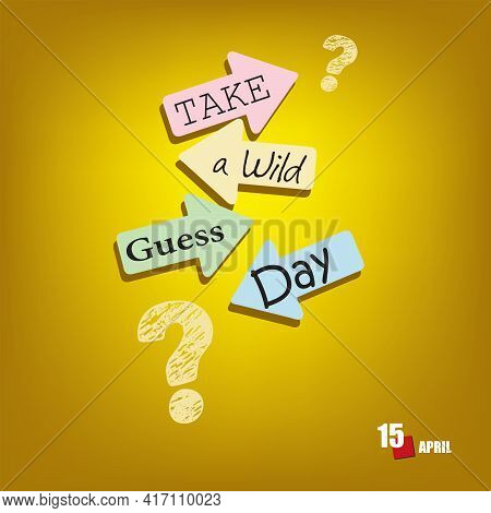 The Calendar Event Is Celebrated In April - Take A Wild Guess Day