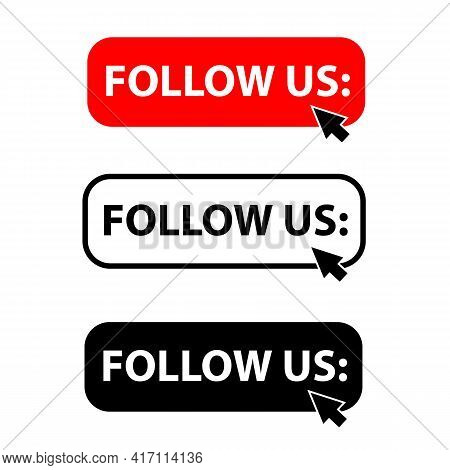 Follow Us Button With Cursor Label Set. Follow Us With Cursor Button Icon On White Background. Flat