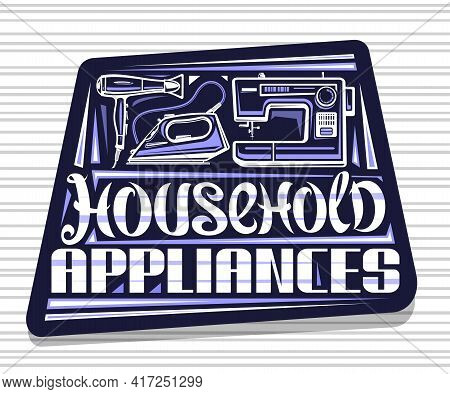 Vector Logo For Household Appliances, Dark Decorative Sign Board With Illustration Of Modern Variety