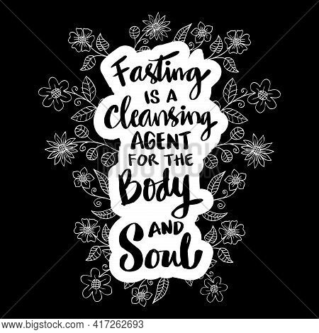 Fasting Is A Cleansing Agent For The Body And Soul. Ramadan Quote.