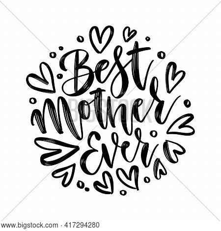 Hand Drawn Lettering Best Mother Ever In A Round Shape. Elegant Modern Handwritten Calligraphy With