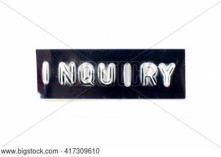 Embossed Letter In Word Inquiry On Black Banner With White Background