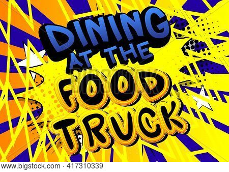 Dining At The Food Truck - Comic Book Style Text. Street Food Business Related Words, Quote On Color