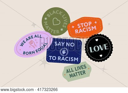 Set Of Stickers Against Racism. Black Lives Matter. No Racism Concept. We Are All Born Equal. Text P