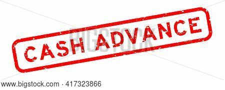 Grunge Red Cash Advance Word Square Rubber Seal Stamp On White Background