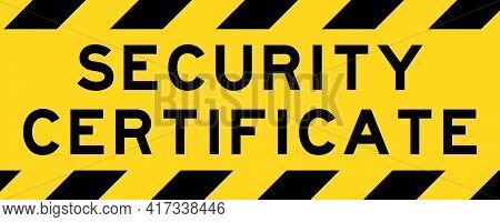 Yellow And Black Color With Line Striped Label Banner With Word Security Certificate